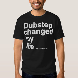 Dubstep Changed My Life T-shirt