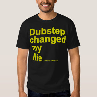 Dubstep Changed My Life T Shirt