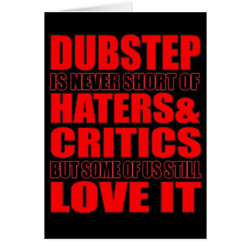 DUBSTEP Haters & Critic LOVE IT Greeting Card