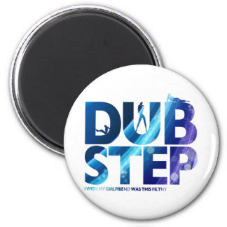 Dubstep I Wish My Girlfriend Was This Dirty 2 Inch Round Magnet