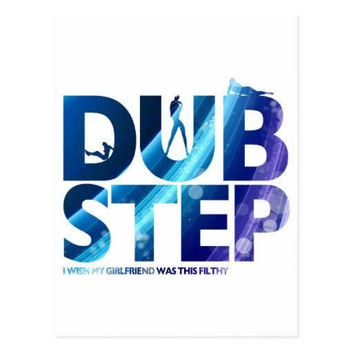 Dubstep I Wish My Girlfriend Was This Dirty Postcard