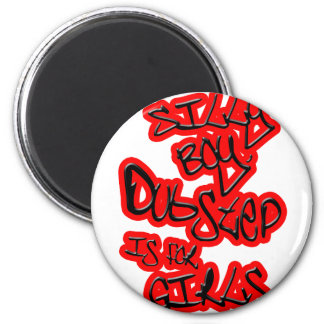 Dubstep is for girls gals ladies womens Dubstep Magnet
