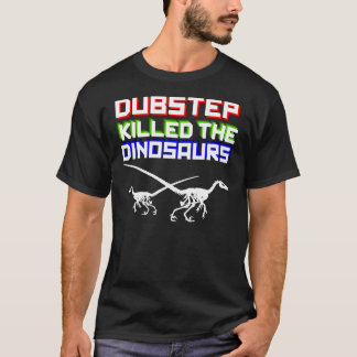 Dubstep Killed the Dinosaurs 2 (inverted) T-Shirt