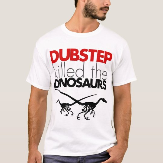 Dubstep Killed the Dinosaurs 3 T-Shirt