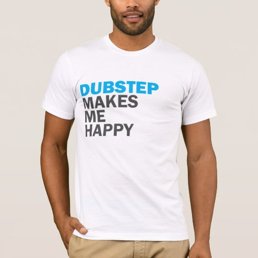 Dubstep Makes Me Happy T-Shirt