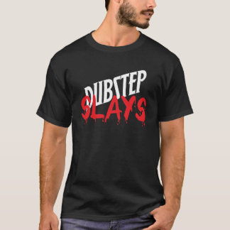 Dubstep Slays T-Shirt