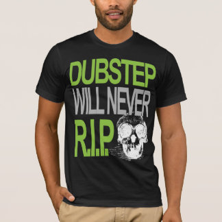 Dubstep Will Never R.I.P. T-shirt