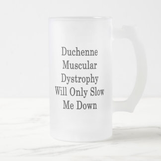 Duchenne Muscular Dystrophy Will Only Slow Me Down 16 Oz Frosted Glass Beer Mug