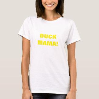 DUCK MAMA! T-Shirt