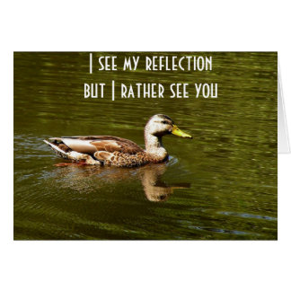"DUCKS SAYS I SEE REFLECTION RATHER SEE ""YOU"" CARD"