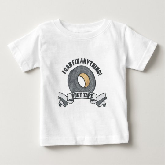 Duct Tape, I can Fix anything Baby T-Shirt