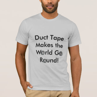 Duct Tape Makes the World Go Round! T-Shirt
