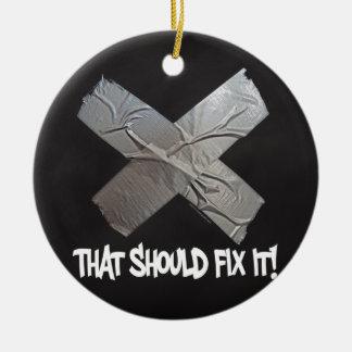 Duct Tape Should Fix It Ceramic Ornament