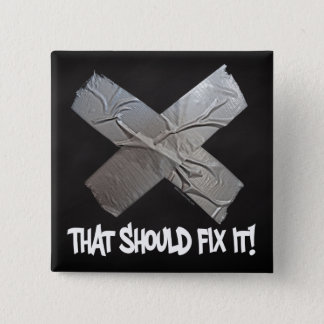 Duct Tape Should Fix It Pinback Button