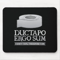 I Duct Tape, Therefore I Am. Ductapo Ergo Sum
