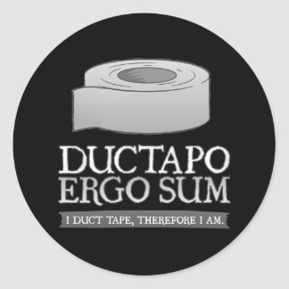 Ductapo Ergo Sum.  I duct tape, therefore I am. Round Stickers