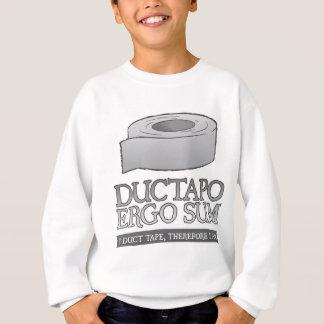 Ductapo Ergo Sum.  I duct tape, therefore I am. Sweatshirt