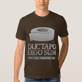 Ductapo Ergo Sum.  I duct tape, therefore I am. Tee Shirt