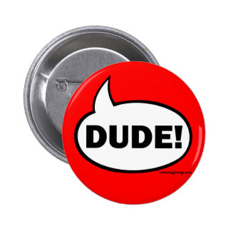 DUDE-1 PINBACK BUTTON