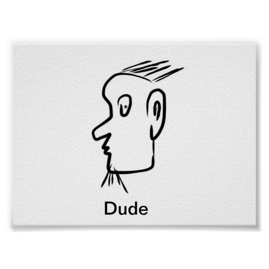 Dude by Pablo A. Cuadra Poster