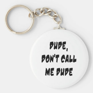 Dude, Don't Call Me Dude Keychain