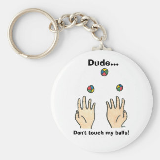 Dude... Don't touch my balls! Keychain