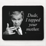 Dude, I Tapped Your Mother Mouse Pad