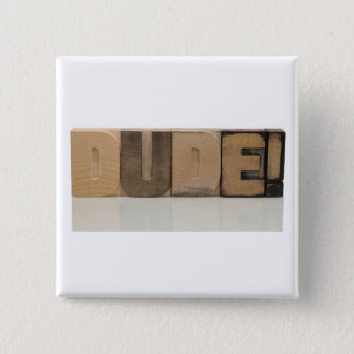 dude! in old wood type square button