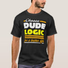 Dude Logic T-Shirt