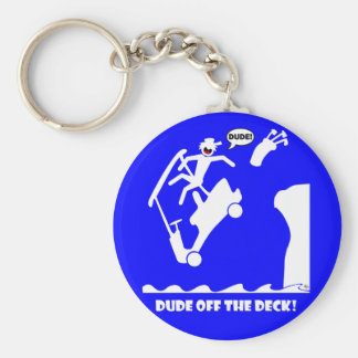 DUDE off the deck-1 Keychain