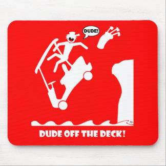 DUDE off the deck-1 Mouse Pad