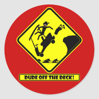 DUDE off the deck-3 Classic Round Sticker