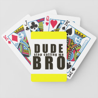 DUDE STOP CALLING ME BRO FUNNY LAUGHS HUMOR QUOTES BICYCLE PLAYING CARDS