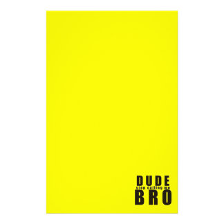 DUDE STOP CALLING ME BRO FUNNY LAUGHS HUMOR QUOTES CUSTOM STATIONERY
