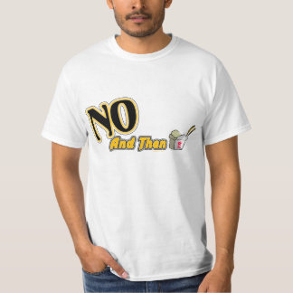 Dude (Sweet) No and Then Tee Shirts
