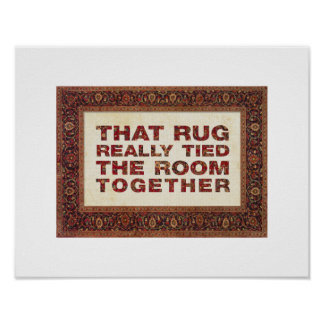 Dude, that rug posters