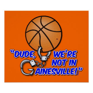 """""""Dude, We're not in Gainesville!"""" Poster"""
