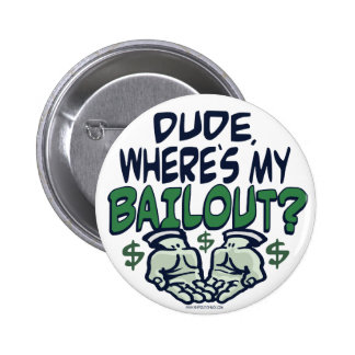Dude, Where's My Bailout? button