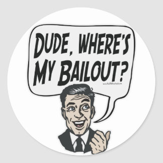 Dude, Where's My Bailout Responsible Guy Gear Classic Round Sticker