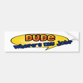 Dude, Where's My Job? Bumper Stickers