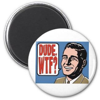 Dude - WTF Fridge Magnet