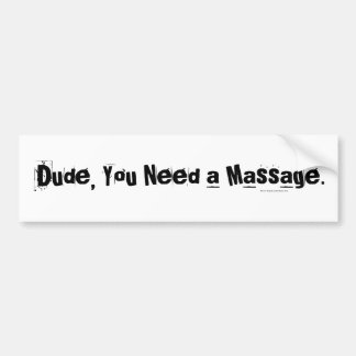 Dude, You Need a Massage Bumper Stickers
