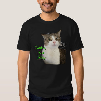 Dude, you stinky. Cat (Abbie) T-Shirt
