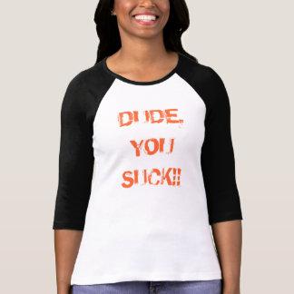 DUDE,, YOU, SUCK!! T-Shirt