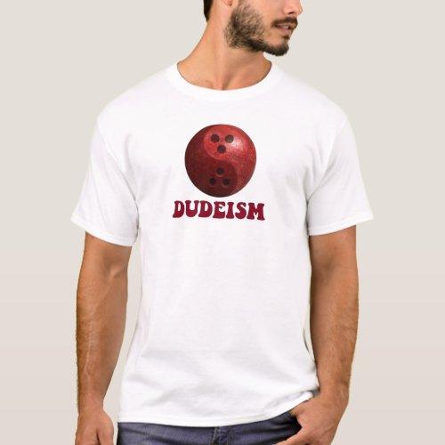 Dudeism Bowling Ball T-Shirt