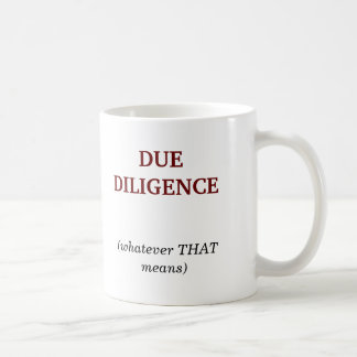 DUE DILIGENCE, (whatever THATmeans) Coffee Mug