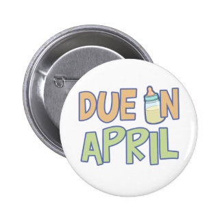Due In April 2 Inch Round Button
