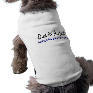 Due In August Doggie T Shirt