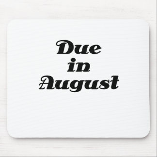 Due in August Mouse Pad
