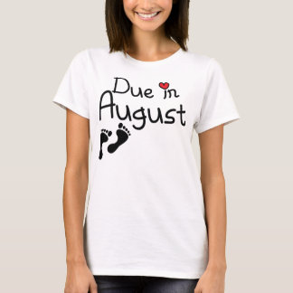 Due in August T-Shirt